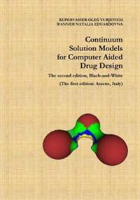 Continuum Solution Models for Computer Aided Drug Design: The Second Edition, Black-And-White (the First Edition: Aracne, Italy)