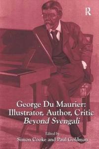 George Du Maurier: Illustrator, Author, Critic: Beyond Svengali