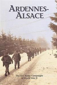 Ardennes-Alsace: The U.S. Army Campaigns of World War II