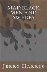 Mad Black Men and Swedes