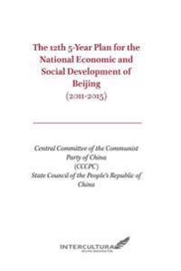 The 12th 5-Year Plan for the National Economic and Social Development of Beijing: (2011-2015