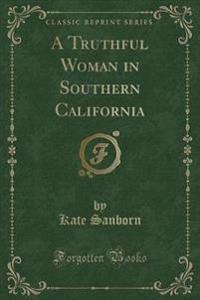 A Truthful Woman in Southern California (Classic Reprint)
