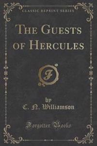 The Guests of Hercules (Classic Reprint)