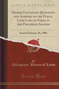 Primer Containing Questions and Answers on the Public Land Laws in Force in the Philippine Islands