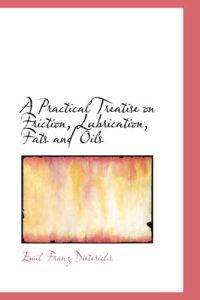 A Practical Treatise on Friction, Lubrication, Fats and Oils
