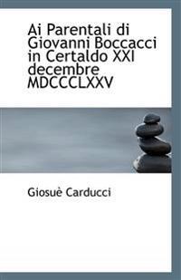 AI Parentali Di Giovanni Boccacci in Certaldo XXI Decembre MDCCCLXXV