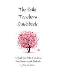 Reiki Teachers Guidebook: A Guide for Reiki Teachers, Practitioners and Students