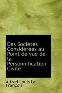 Des Soci T?'s Consid R Es Au Point de Vue de La Personnification Civile