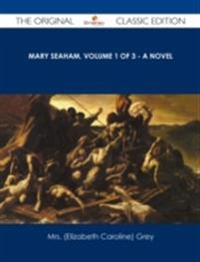Mary Seaham, Volume 1 of 3 - A Novel - The Original Classic Edition