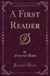 A First Reader (Classic Reprint)