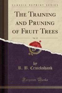 The Training and Pruning of Fruit Trees, Vol. 12 (Classic Reprint)