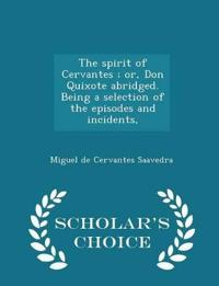 The Spirit of Cervantes; Or, Don Quixote Abridged. Being a Selection of the Episodes and Incidents, - Scholar's Choice Edition
