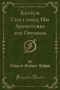 Kenelm Chillingly, His Adventures and Opinions, Vol. 2 of 2 (Classic Reprint)