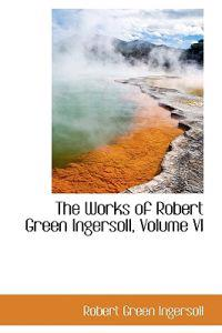 The Works of Robert Green Ingersoll