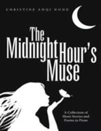 Midnight Hour's Muse: A Collection of Short Stories and Poems In Prose