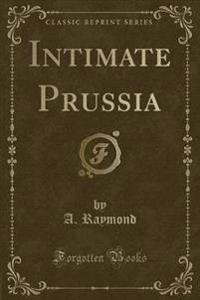Intimate Prussia (Classic Reprint)