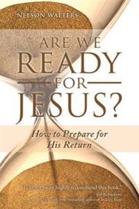 Are We Ready for Jesus?: How to Prepare for His Return