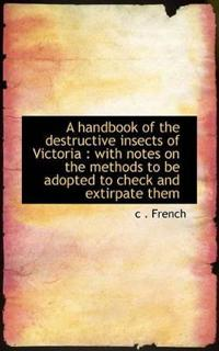 A Handbook of the Destructive Insects of Victoria