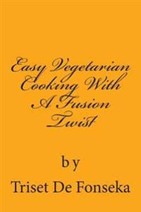 Easy Vegetarian Cooking with a Fusion Twist