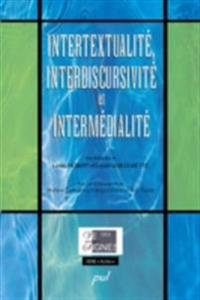 Intertextualite, interdiscursivite et intermedialite