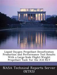 Liquid Oxygen Propellant Densification Production and Performance Test Results with a Large-Scale Flight-Weight Propellant Tank for the X33 Rlv