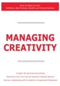 Managing Creativity - What You Need to Know: Definitions, Best Practices, Benefits and Practical Solutions