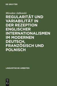 Regularitat und Variabilitat in der Rezeption englischer Internationalismen im modernen Deutsch, Franzosisch und Polnisch