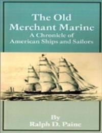 Old Merchant Marine - A Chronicle of American Ships and Sailors