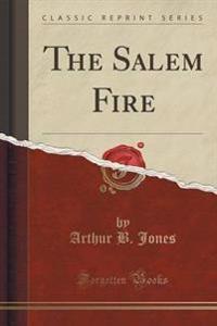 The Salem Fire (Classic Reprint)