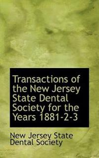 Transactions of the New Jersey State Dental Society for the Years 1881-2-3
