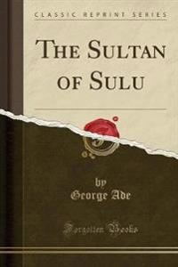 The Sultan of Sulu (Classic Reprint)