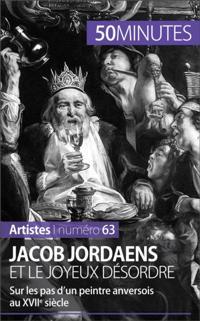Jacob Jordaens et le joyeux desordre