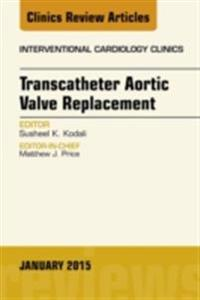 Transcatheter Aortic Valve Replacement, An Issue of Interventional Cardiology Clinics, E-Book