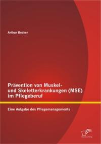 Pravention von Muskel- und Skeletterkrankungen (MSE) im Pflegeberuf: Eine Aufgabe des Pflegemanagements