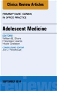Adolescent Medicine, An Issue of Primary Care: Clinics in Office Practice, E-Book