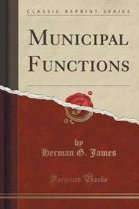 Municipal Functions (Classic Reprint)