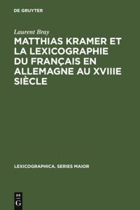 Matthias Kramer et la lexicographie du francais en Allemagne au XVIIIe siecle