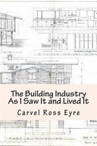 The Building Industry as I Saw It and Lived It