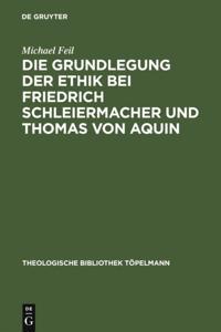 Die Grundlegung der Ethik bei Friedrich Schleiermacher und Thomas von Aquin