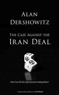 The Case Against the Iran Deal: How Can We Now Stop Iran from Getting Nukes?