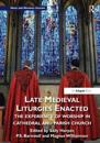 Late Medieval Liturgies Enacted