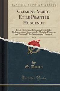 Cl ment Marot Et Le Psautier Huguenot, Vol. 1
