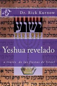 Yeshua Revelado a Traves de Las Fiestas de Israel