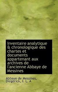 Inventaire Analytique & Chronologique Des Chartes Et Documents Appartenant Aux Archives de L'Ancienn