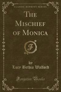 The Mischief of Monica (Classic Reprint)