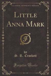 Little Anna Mark (Classic Reprint)