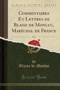 Commentaires Et Lettres de Blaise de Monluc, Marechal de France, Vol. 3 (Classic Reprint)