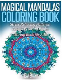Magical Mandalas Coloring Book Stress Relieving Patterns: Coloring Book for Adults Lovink Coloring Books