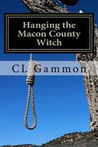 Hanging the Macon County Witch