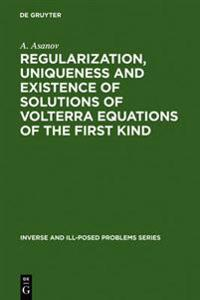 Regularization, Uniqueness and Existence of Solutions of Volterra Equations of the First Kind